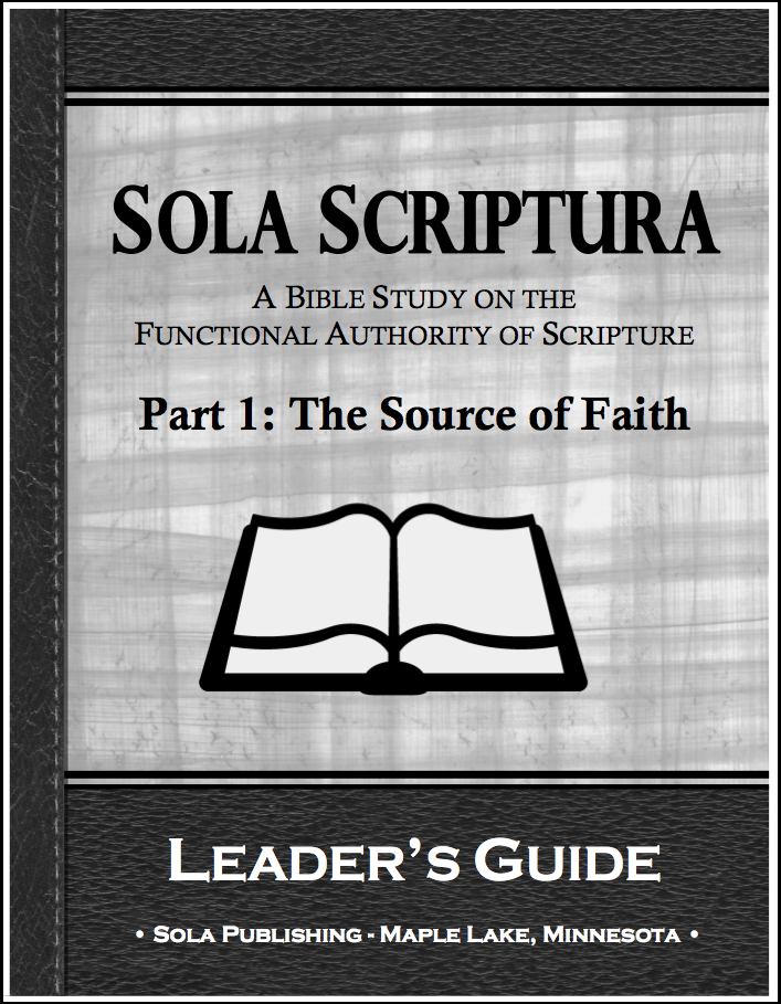 Sola Scriptura Part 1: The Source of Faith (Leader's Guide) A-7025