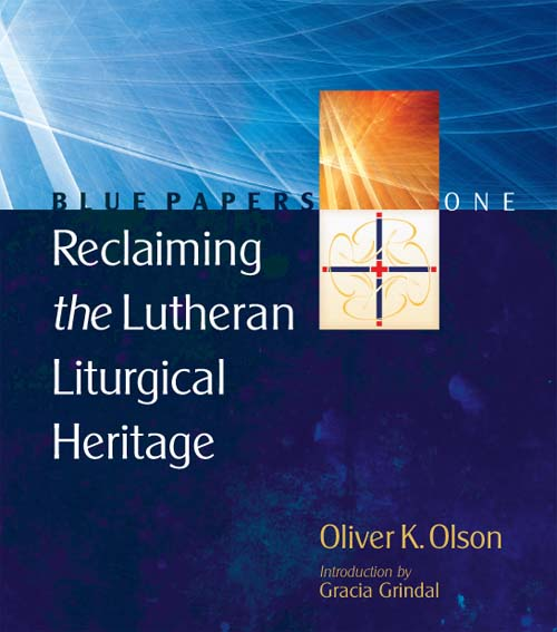 Reclaiming the Lutheran Liturgical Heritage
