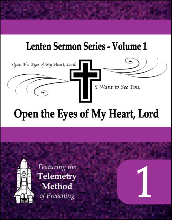 Open the Eyes of My Heart, Lord (Lenten Sermon Series, Vol 1)