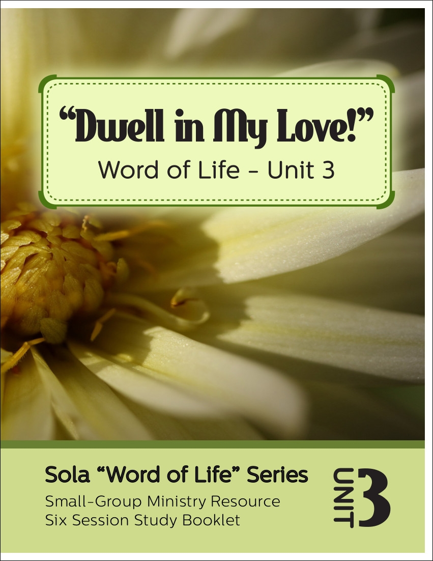 Dwell in My Love!: Word of Life Series (Unit 3)