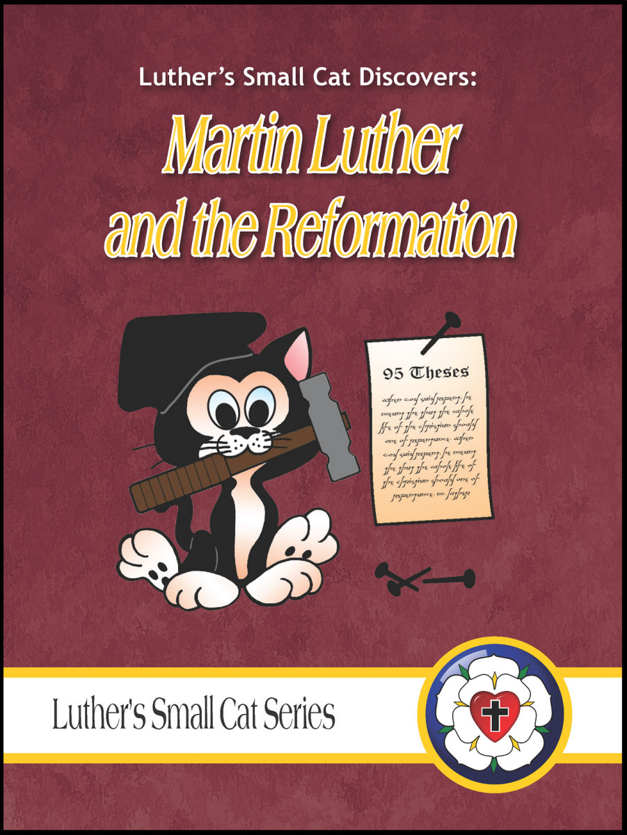 Luther's Small Cat Discovers: Martin Luther and the Reformation