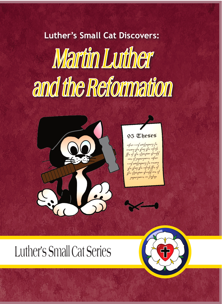 Luther's Small Cat: Martin Luther and the Reformation