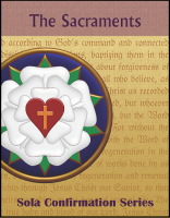 Sola Confirmation Series: The Sacraments C-7020