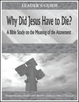 Why Did Jesus Have to Die? Leader's Guide A-6015