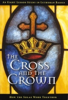The Cross and the Crown: How the Solas Work Together (2nd edition) L-2012